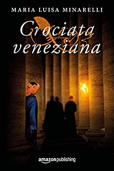 Crociata veneziana (Le indagini di Marco Pisani avogadore a Venezia Vol. 4) (Italian Edition) de [Maria Luisa Minarelli]