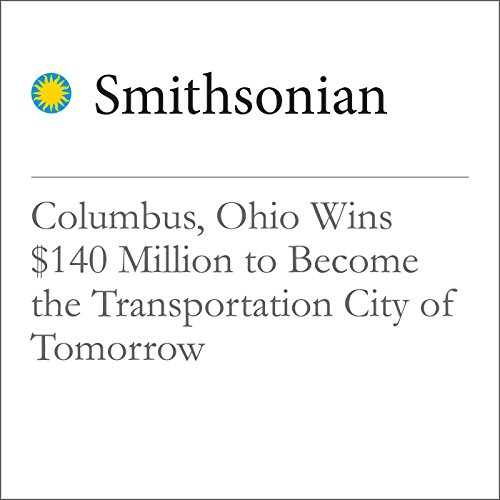 Columbus, Ohio Wins $140 Million to Become the Transportation City of Tomorrow audiobook cover art