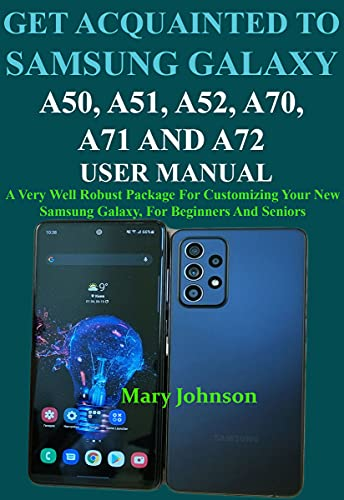 GET ACQUAINTED TO SAMSUNG GALAXY A50, A51, A52, A70, A71 AND A72 USER MANUAL (English Edition)