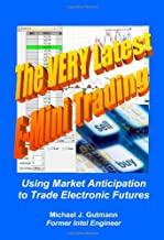 The Very Latest E-Mini Trading: Using Market Anticipation to Trade Electronic Futures