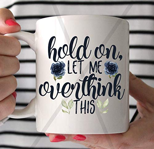 Hold On, Let Me Overthink This, Sublimation Download, COFfee Mug Download, Instant Download, Funny, PNG Download, Print AND Cut
