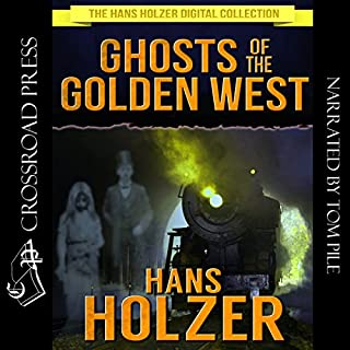 Ghosts of the Golden West     The Hans Holzer Digital Collection              By:                                                                                                                                 Hans Holzer                               Narrated by:                                                                                                                                 Tom Pile                      Length: 7 hrs and 26 mins     4 ratings     Overall 4.8