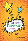 Awesome Trampoline Coach Journal Notebook: Orange Pop Art 6x9 Blank Lined, 110 Page, Great for...