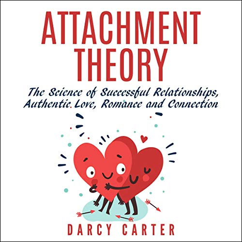 Attachment Theory, the Science of Successful Relationships, Authentic Love, Romance, and Connection audiobook cover art