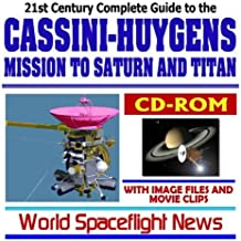 21st Century Complete Guide to the NASA Cassini-Huygens Mission to Saturn and Titan, with Spacecraft Image Files and Movie Clips (Planetary Exploration CD-ROM)