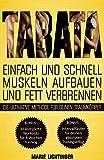 Tabata: Einfach und schnell Muskeln aufbauen und Fett verbrennen - die ultimative Methode für...