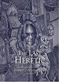 The Last Heretic: The Best Short Fiction of Darrell Schweitzer Volume 2