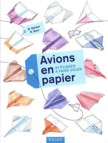Avions en papier: 44 pliages à faire voler