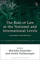 The Rule of Law at the National and International Levels (Studies in International Law)