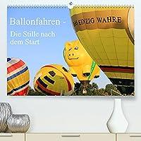 Ballonfahren - Die Stille nach dem Start (Premium, hochwertiger DIN A2 Wandkalender 2022, Kunstdruck in Hochglanz): Dieser Kalender zeigt kalendarisch ein Ballonfahrer-Festival vom Aufbau der Ballone bis hin zum Start! (Monatskalender, 14 Seiten )