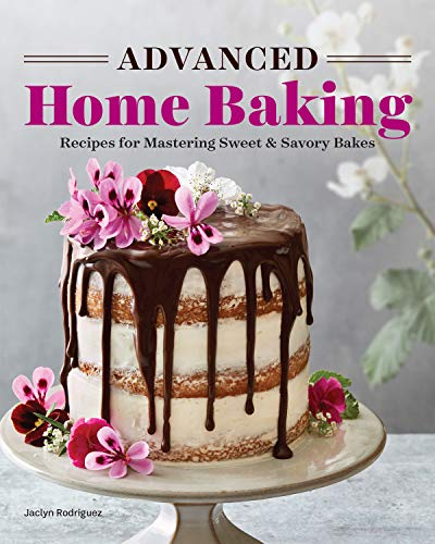 Advanced Home Baking: Recipes for Mastering Sweet and Savory Bakes