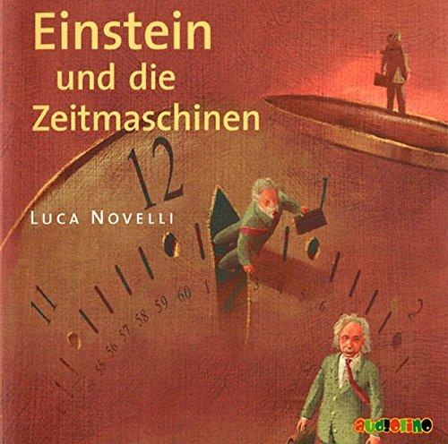 Einstein und die Zeitmaschinen: Geniale Denker und Erfinder