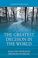 The Greatest Decision in the World: Selected Spurgeon Messages on Belief