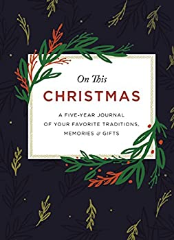 On This Christmas  A Five-Year Journal of Your Favorite Traditions Memories and Gifts