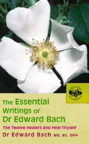 The Essential Writings of Dr Edward Bach: The Twelve Healers and Other Remedies & Heal Thyself