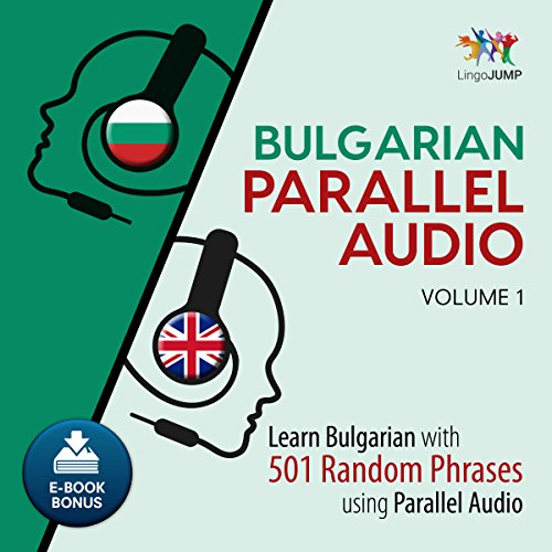 Bulgarian Parallel Audio - Learn Bulgarian with 501 Random Phrases Using Parallel Audio - Volume 1 Audiobook By Lingo Jump cover art
