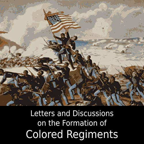 Letters and Discussions on the Formation of Colored Regiments audiobook cover art