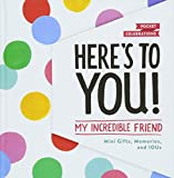 Here's to You! My Incredible Friend: Mini-Gifts, Memories, and IOUs (Gifts for Friends, Friendship Book, Cute Pocket Journals) (Pocket Celebrations)