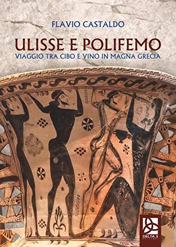 Ulisse e Polifemo. Viaggio tra cibo e vino in Magna Grecia