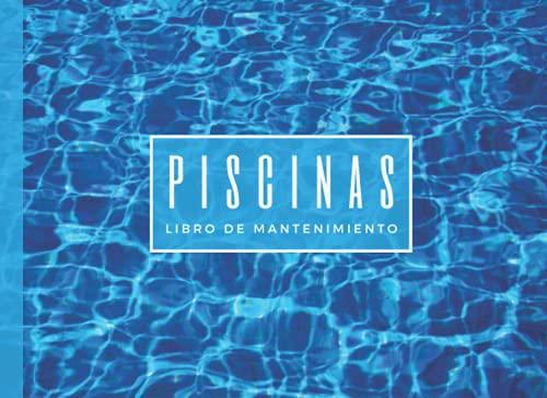 PISCINAS. Libro de Mantenimiento: Lleva un seguimiento detallado: Ph, Cloro libre y combinado, Alcalinidad, Dureza, Ajustes... | Cuaderno indicado para particulares o profesionales.
