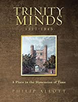 Trinity Minds 1317-1945: A Place in the Dimension of Time