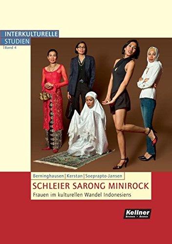 Schleier Sarong Minirock: Frauen im kulturellen Wandel Indonesiens (Interkulturelle Studien)