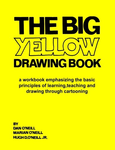 The Big Yellow Drawing Book: A workbook emphasizing the basic principles of learning,teaching and drawing through cartooning.