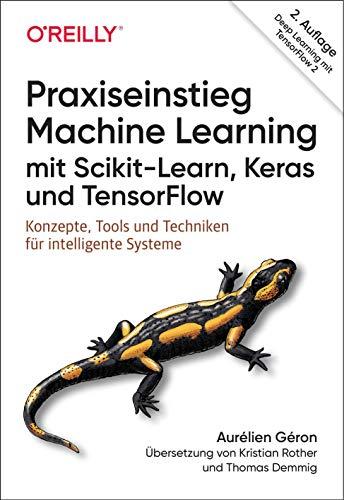 Praxiseinstieg Machine Learning mit Scikit-Learn, Keras und TensorFlow: Konzepte, Tools und Techniken für intelligente Systeme (Aktuell zu TensorFlow 2) (Animals)