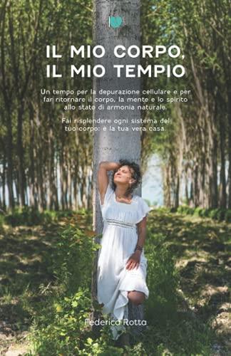 Il Mio Corpo, Il Mio Tempio: Un tempo per la depurazione cellulare e per far ritornare il corpo, la mente e lo spirito allo stato di armonia naturale. ... sistema del tuo corpo, è la tua vera casa.