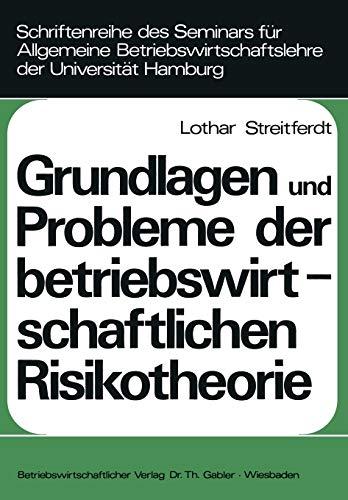 Grundlagen und Probleme der betriebswirtschaftlichen Risikotheorie (Schriftenreihe des Seminars für Allgemeine Betriebswirtschaftslehre der Universität Hamburg) (German Edition)