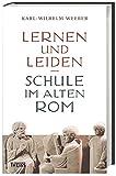 Lernen und Leiden: Schule im alten Rom - Karl-Wilhelm Weeber