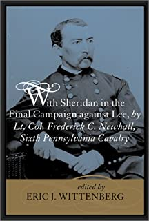 With Sheridan in the Final Campaign Against Lee, by Lt.Col.Frederick C.Newhall, Sixth Pennsylvania Cavalry