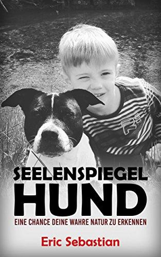 Seelenspiegel Hund: Eine Chance deine wahre Natur zu erkennen