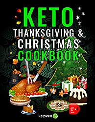 Image: Keto Thanksgiving and Christmas Cookbook: Delicious Low Carb Holiday Recipes Including Mains, Side Dishes, Desserts, Drinks And More For The Festive Season | Kindle Edition | Print length: 130 pages | by Ketoveo (Author). Publication date: October 8, 2019