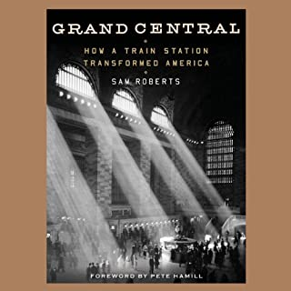 Grand Central     How a Train Station Transformed America              By:                                                                                                                                 Sam Roberts,                                                                                        Pete Hamill (foreword)                               Narrated by:                                                                                                                                 Sam Roberts                      Length: 6 hrs and 59 mins     23 ratings     Overall 4.1