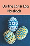 Quilling Easter Eggs Notebook: Notebook Journal  Diary/ Lined - Size 6x9 Inches 100 Pages