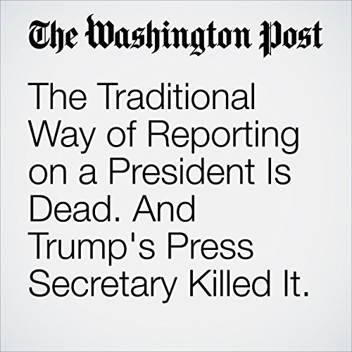 The Traditional Way of Reporting on a President Is Dead. And Trump's Press Secretary Killed It. copertina