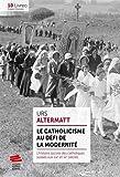 Le catholicisme au défi de la modernité - L'histoire sociale des catholiques suisses aux XIXe et XXe siècles