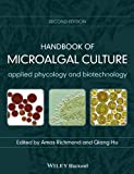Handbook of Microalgal Culture: Applied Phycology and Biotechnology