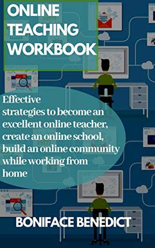ONLINE TEACHING WORKBOOK: Effective strategies to become an excellent online teacher, create an online school, build an online community while working from home (English Edition)
