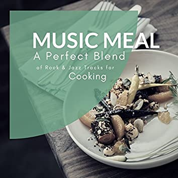 Music Meal - A Perfect Blend Of Rock & Jazz Tracks For Cooking