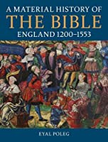 A Material History of the Bible, England 1200-1553 (A British Academy Monograph)