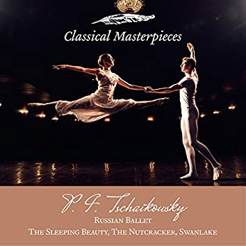 P.I. Tschaikowsky: Russian Ballett: the Nutcracker, the Sleeping Beauty, Swanlake (Classical Masterpieces)