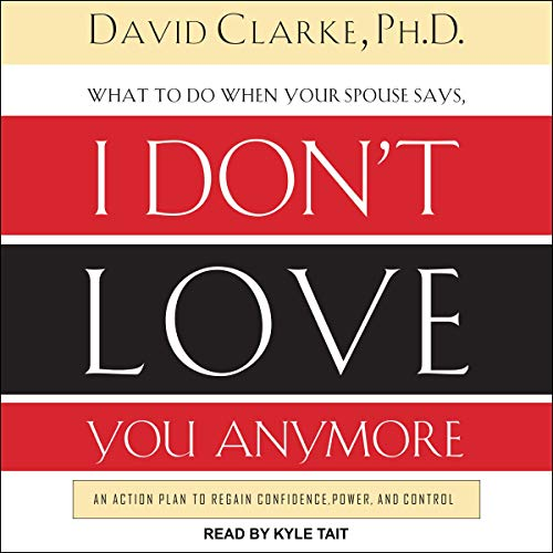 What to Do When He Says, I Don't Love You Anymore: An Action Plan to Regain Confidence, Power, and Control