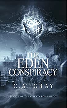 The Eden Conspiracy (The Liberty Box Book 2) by [C.A. Gray]
