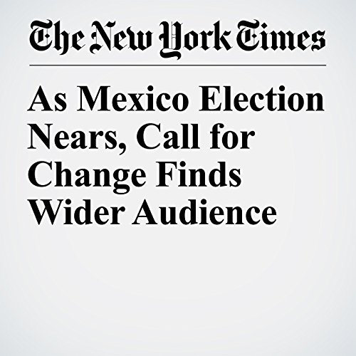 As Mexico Election Nears, Call for Change Finds Wider Audience copertina