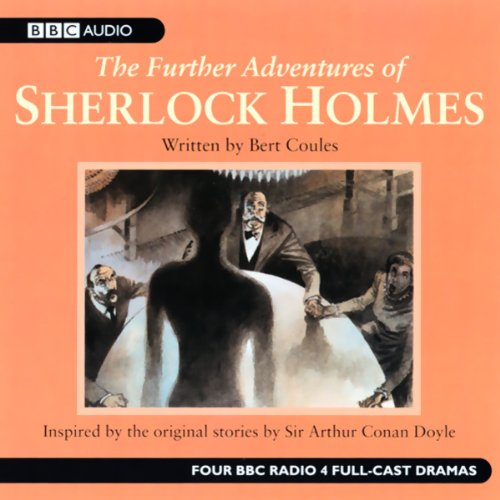 The Further Adventures of Sherlock Holmes     Volume One (Dramatised)              By:                                                                                                                                 Bert Coules,                                                                                        Andrew Sachs                               Narrated by:                                                                                                                                 full cast,                                                                                        Clive Merrison                      Length: 2 hrs and 55 mins     81 ratings     Overall 4.6