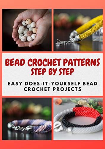 BEAD CROCHET PATTERNS STEP BY STEP: Easy Does-It-Yourself Bead Crochet Projects