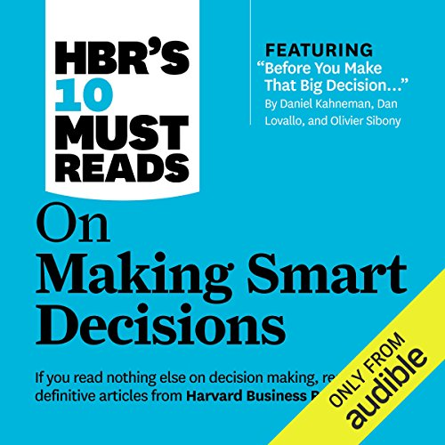 HBR's 10 Must Reads on Making Smart Decisions                   By:                                                                                                                                 Ram Charan,                                                                                        Harvard Business Review,                                                                                        Daniel Kahneman                               Narrated by:                                                                                                                                 James Edward Thomas                      Length: 6 hrs and 24 mins     8 ratings     Overall 3.9