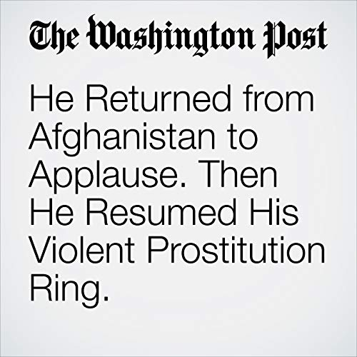 He Returned from Afghanistan to Applause. Then He Resumed His Violent Prostitution Ring. copertina